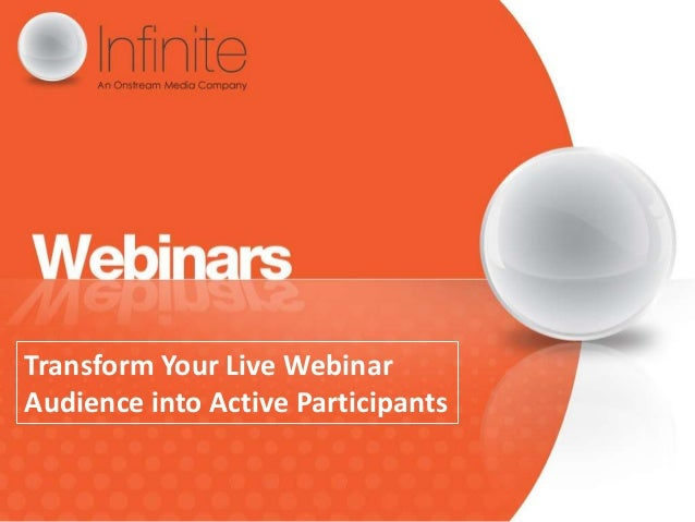 Transform Your Live WebinarAudience into Active Participants