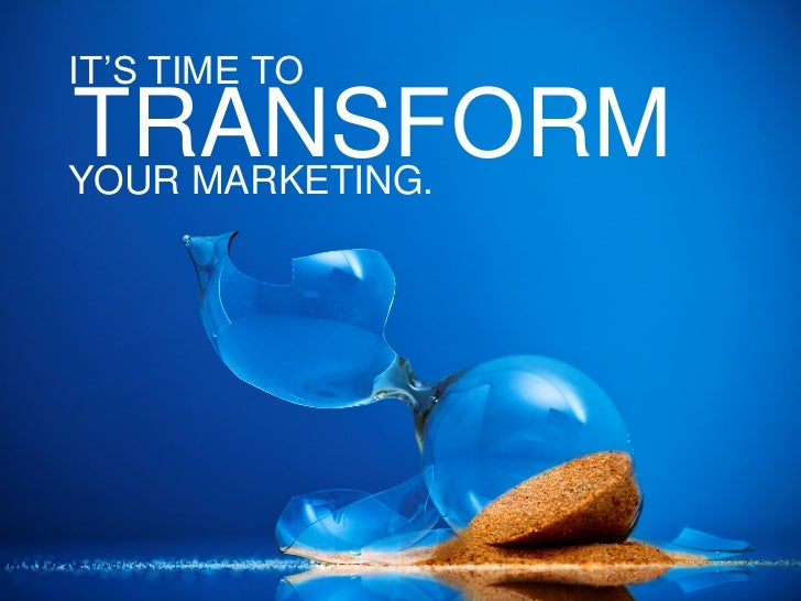 IT'S TIME TOTRANSFORMYOUR MARKETING.