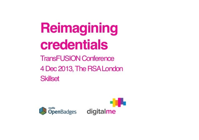 Reimagining credentials! TransFUSION Conference! 4 Dec 2013, The RSA London! Skillset!