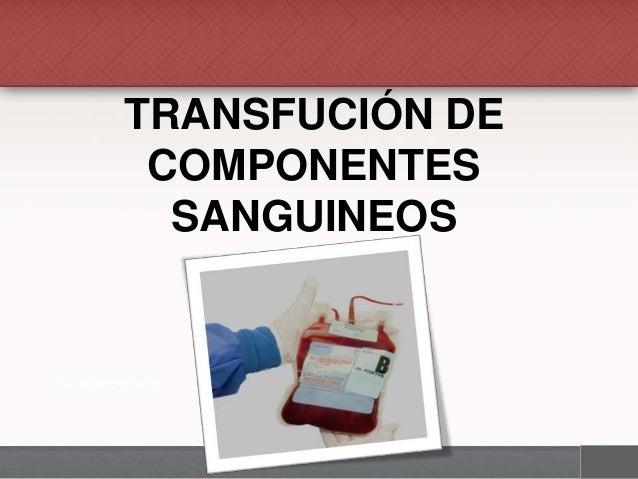 TRANSFUCIÓN DE COMPONENTES SANGUINEOS