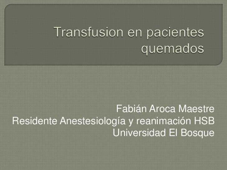 Fabián Aroca MaestreResidente Anestesiología y reanimación HSB                     Universidad El Bosque