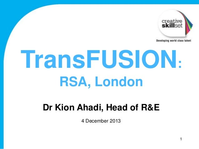 TransFUSION: RSA, London Dr Kion Ahadi, Head of R&E 4 December 2013  1