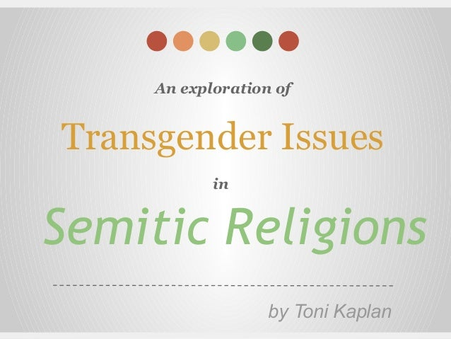 An exploration of Transgender Issues in Semitic Religions by Toni Kaplan