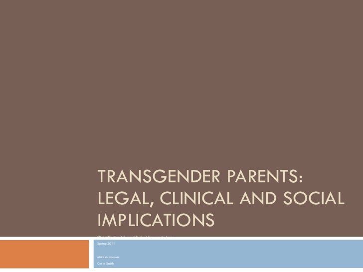 TRANSGENDER PARENTS: LEGAL, CLINICAL AND SOCIAL IMPLICATIONS Clinical Elective: Advanced Study of Transgender Issues Sprin...