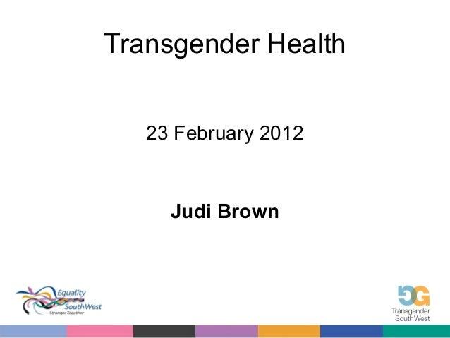 Transgender Health 23 February 2012  Judi Brown