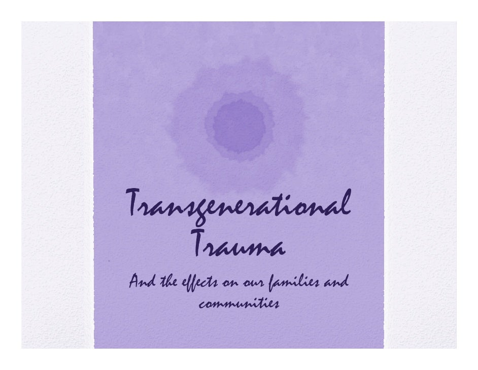 Transgenerational     TraumaAnd the effects on our families and            communities              mm ities