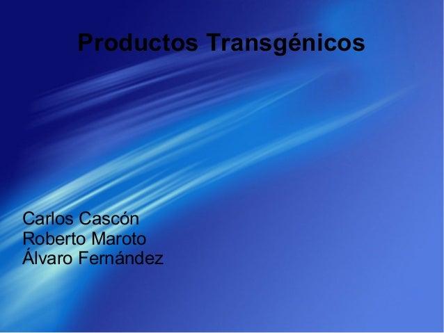 Productos TransgénicosCarlos CascónRoberto MarotoÁlvaro Fernández