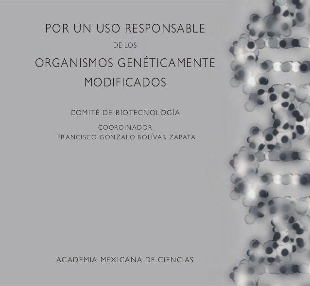 POR UN USO RESPONSABLE DE LOS ORGANISMOS GENÉTICAMENTE MODIFICADOS COMITÉ DE BIOTECNOLOGÍA COORDINADOR FRANCISCO GONZALO B...