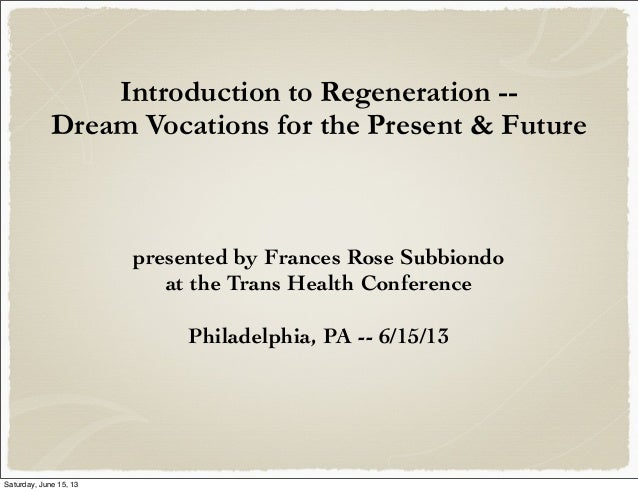 Introduction to Regeneration --Dream Vocations for the Present & Futurepresented by Frances Rose Subbiondoat the Trans Hea...