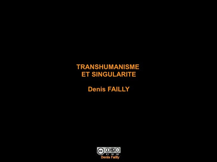 TRANSHUMANISME  ET SINGULARITE      Denis FAILLY      Denis Failly - Enst - Janvier 2008   1