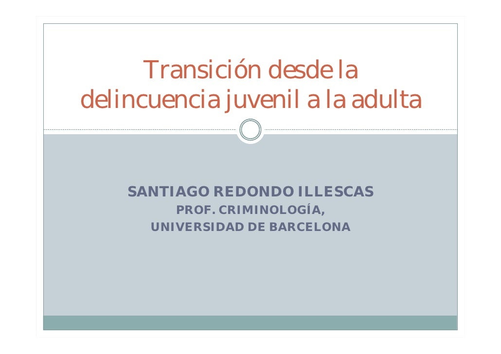Transición desde ladelincuencia juvenil a la adulta    SANTIAGO REDONDO ILLESCAS         PROF. CRIMINOLOGÍA,      UNIVERSI...