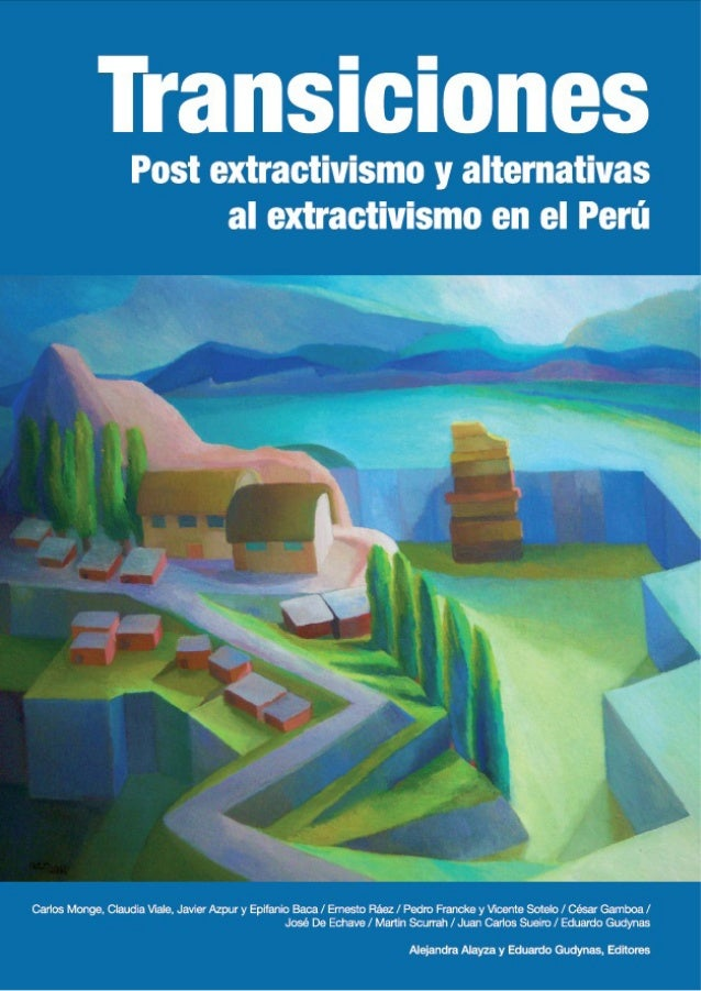 Transiciones. Post extractivismo y alternativas al extractivismo en el Perú                 1           Transiciones      ...