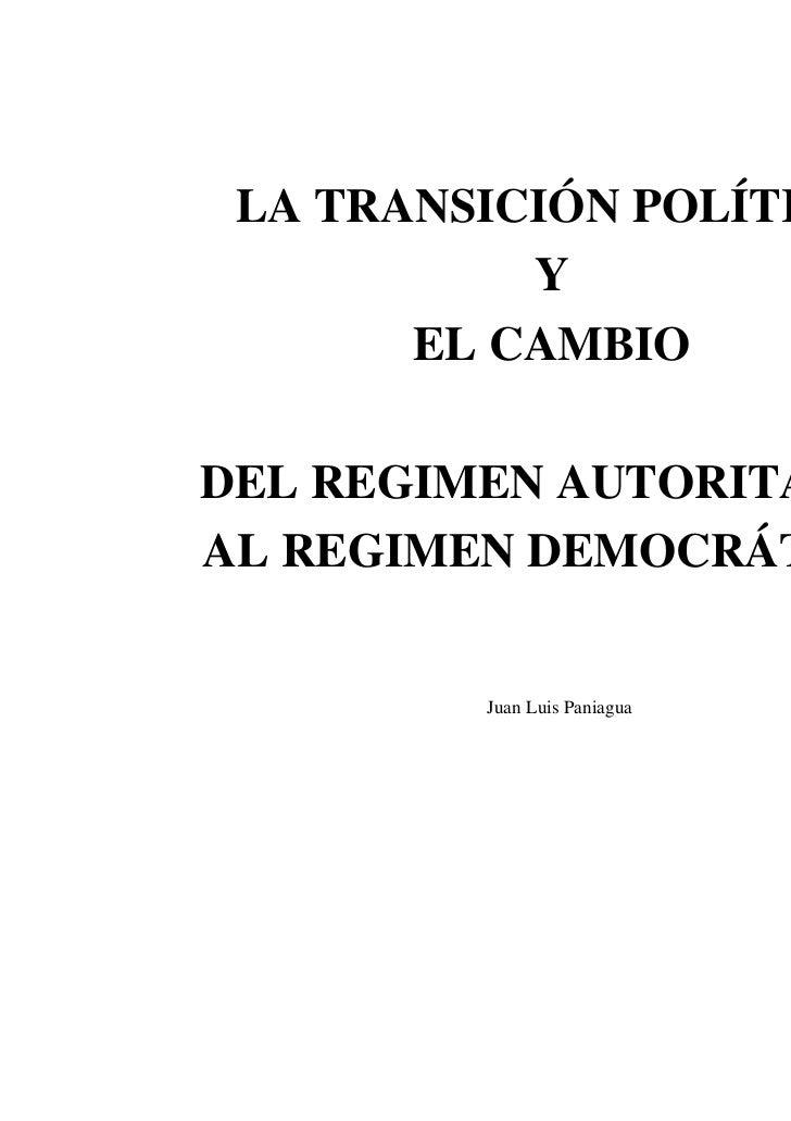 LA TRANSICIÓN POLÍTICA           Y       EL CAMBIODEL REGIMEN AUTORITARIOAL REGIMEN DEMOCRÁTICO         Juan Luis Paniagua...
