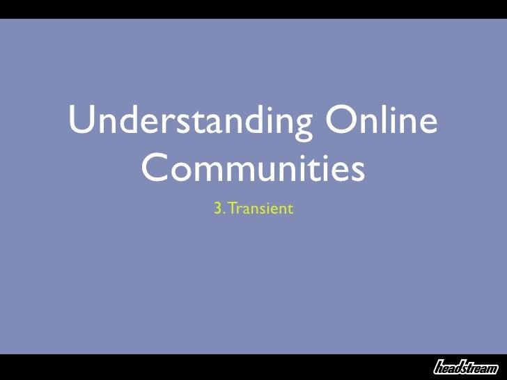 Understand Online Communities Part 3: Transient