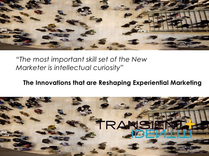 """The Innovations that are Reshaping Experiential Marketing """" The most important skill set of the New Marketer is intellectu..."""
