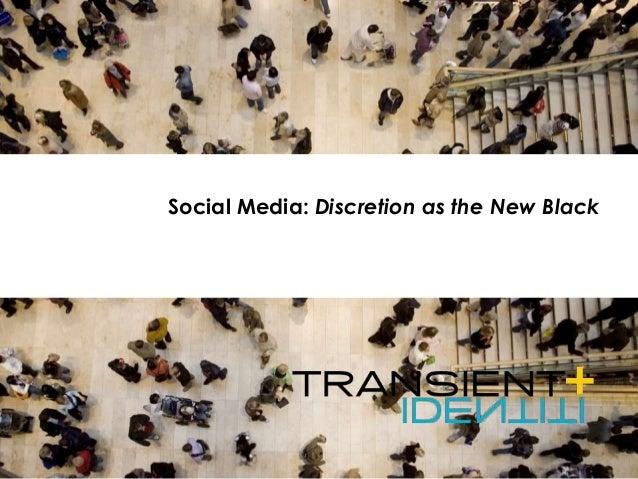 Social Media: Discretion as the New Black