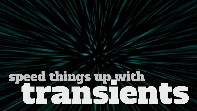 speed things up with transients