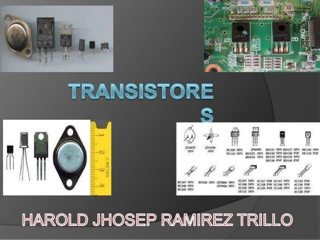 ¿Qué es un transistor?   El transistor es un dispositivo    electrónico semiconductor que cumple    funciones    de ampli...
