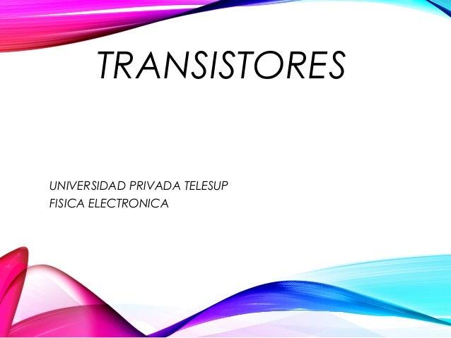 TRANSISTORES UNIVERSIDAD PRIVADA TELESUP FISICA ELECTRONICA