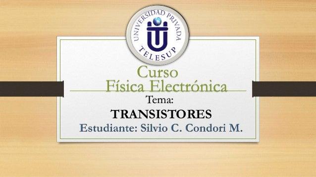 Curso Física Electrónica Tema: TRANSISTORES