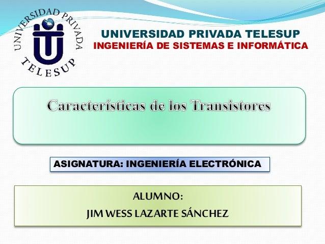 UNIVERSIDAD PRIVADA TELESUP INGENIERÍA DE SISTEMAS E INFORMÁTICA ASIGNATURA: INGENIERÍA ELECTRÓNICA ALUMNO: JIMWESSLAZARTE...