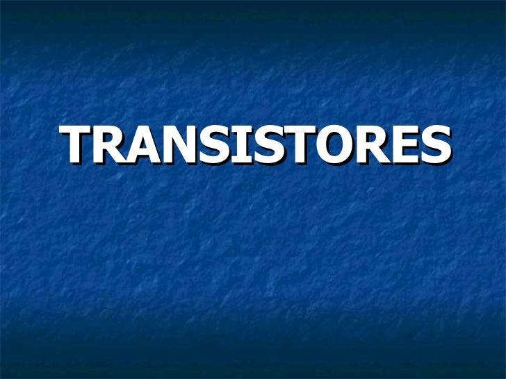 <ul><li>TRANSISTORES </li></ul>