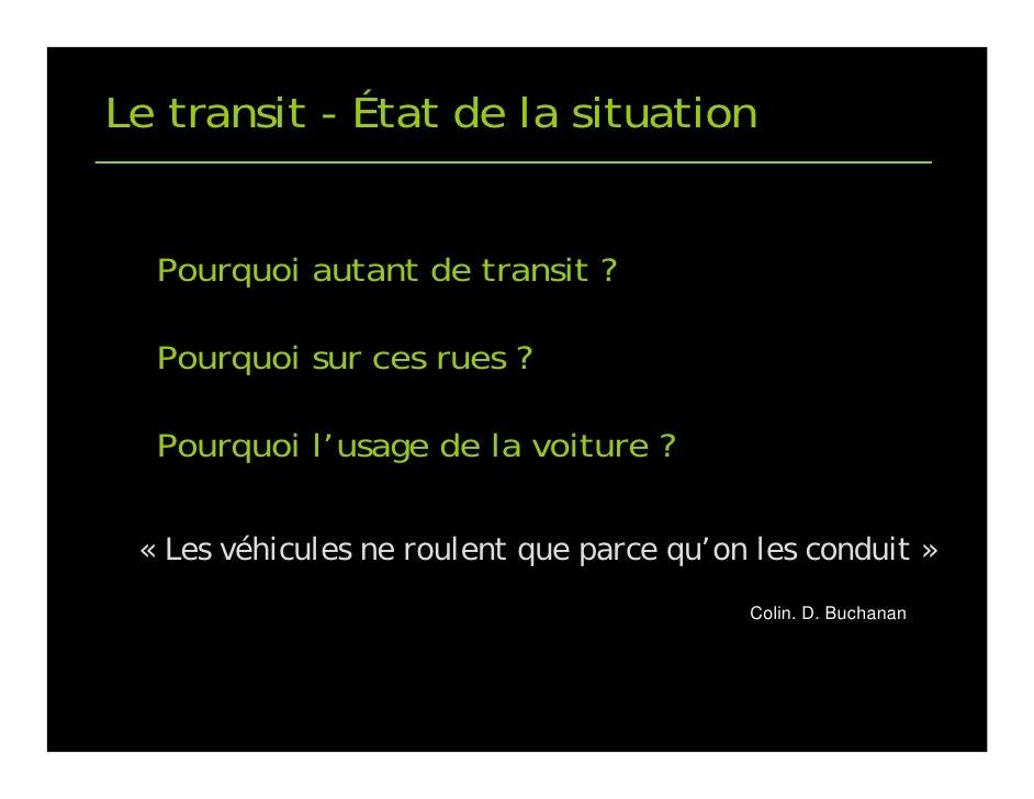 Le transit - État de la situation     Pourquoi autant de transit ?    Pourquoi sur ces rues ?    Pourquoi l'usage de la vo...
