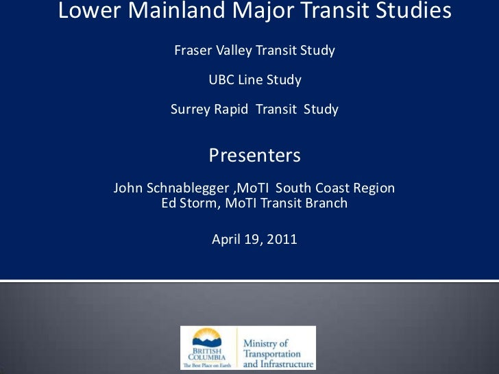 Lower Mainland Major Transit Studies<br />Fraser Valley Transit Study<br />UBC Line Study<br />Surrey Rapid  Transit  Stud...