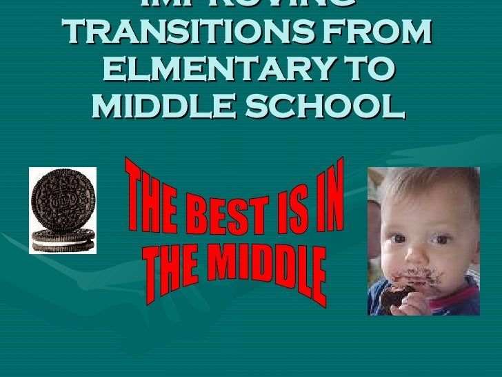IMPROVING TRANSITIONS FROM ELMENTARY TO MIDDLE SCHOOL THE BEST IS IN THE MIDDLE