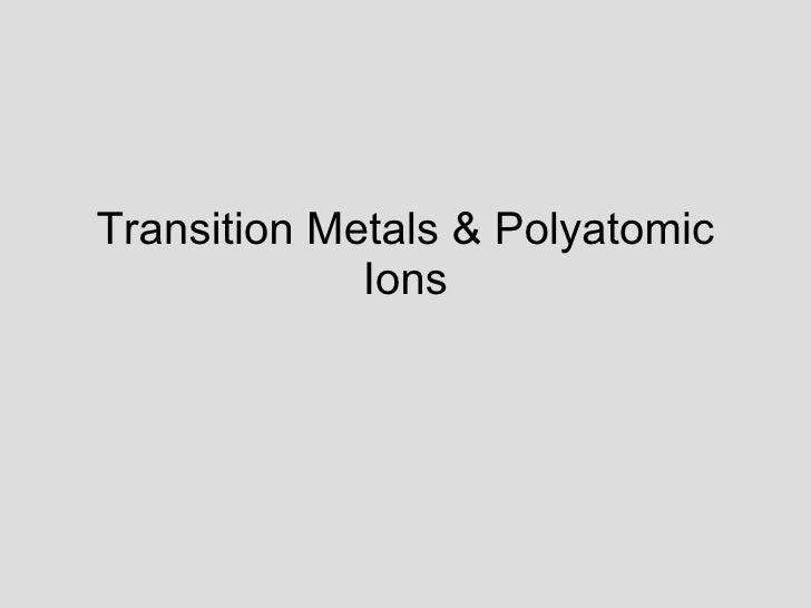 Transition Metals & Polyatomic Ions