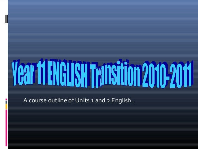 A course outline of Units 1 and 2 English...