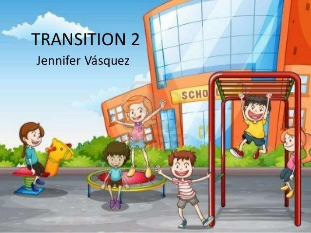 TRANSITION 2Jennifer Vásquez