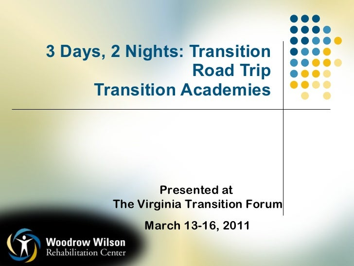 3 Days, 2 Nights: Transition Road Trip Transition Academies Presented at  The Virginia Transition Forum March 13-16, 2011