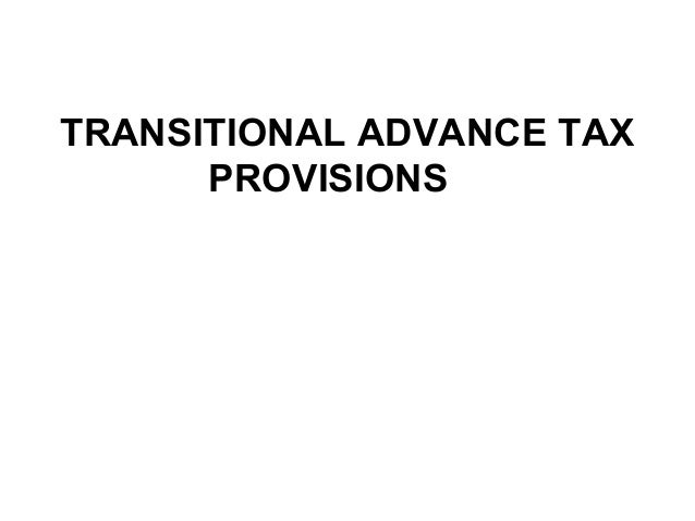 TRANSITIONAL ADVANCE TAX PROVISIONS