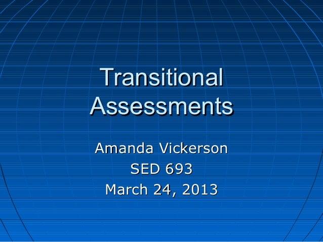 TransitionalAssessmentsAmanda Vickerson    SED 693 March 24, 2013
