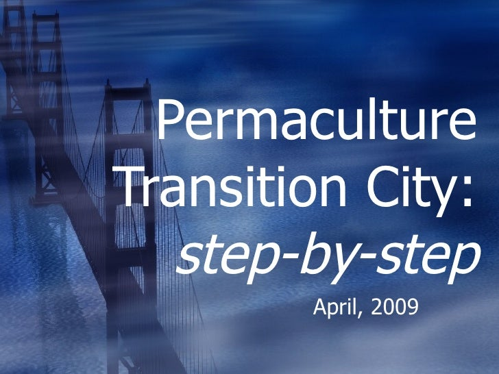 Permaculture Transition City:  step-by-step April, 2009