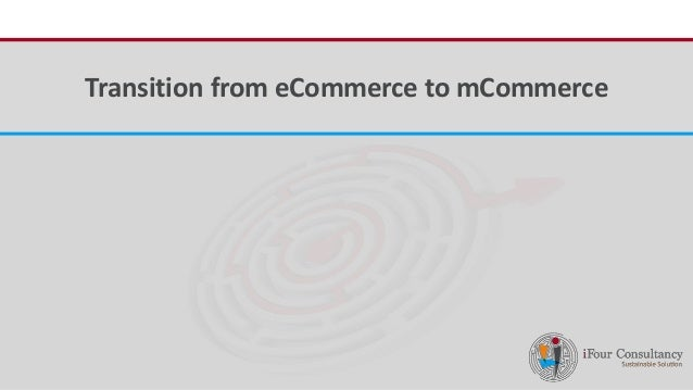 iFour ConsultancyTransition from eCommerce to mCommerce