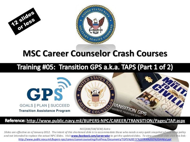 MSC Career Counselor Crash Courses                  http://www.public.navy.mil/BUPERS-NPC/CAREER/TRANSITION/Pages/TAP.aspx...