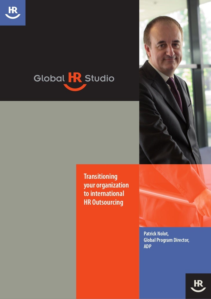 Transitioningyour organizationto internationalHR Outsourcing                    Patrick Nolot,                    Global P...