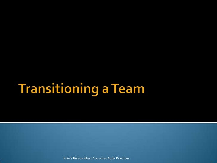 Transitioning a Team<br />Erin S Beierwaltes | Conscires Agile Practices<br />