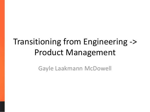 Transitioning from Engineering -> Product Management Gayle Laakmann McDowell