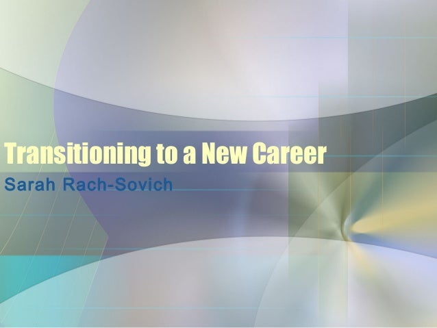 Transitioning to a New CareerSarah Rach-Sovich
