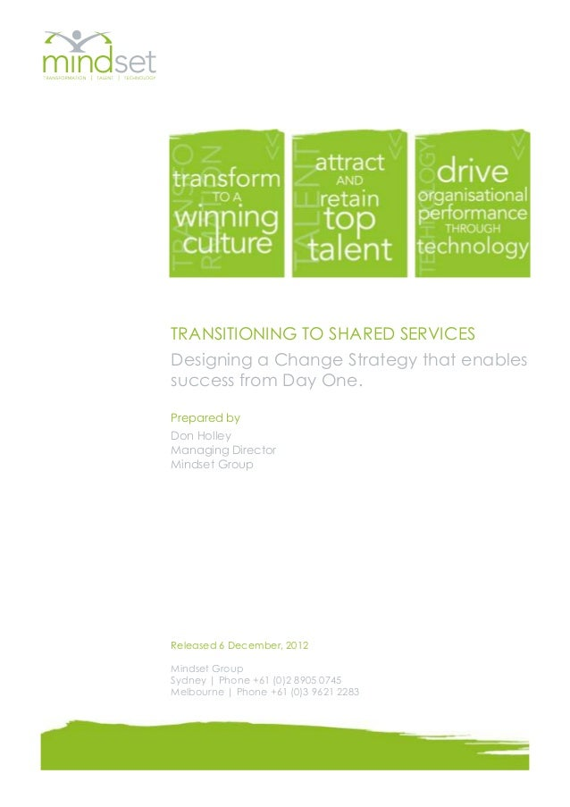 TRANSITIONING TO SHARED SERVICESDesigning a Change Strategy that enablessuccess from Day One.Prepared byDon HolleyManaging...