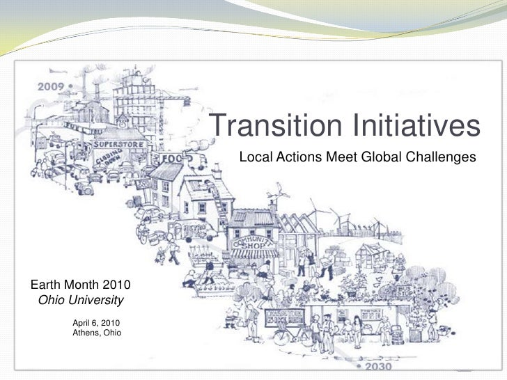 Transition Initiatives<br />Local Actions Meet Global Challenges<br />Earth Month 2010<br />  Ohio University<br />       ...