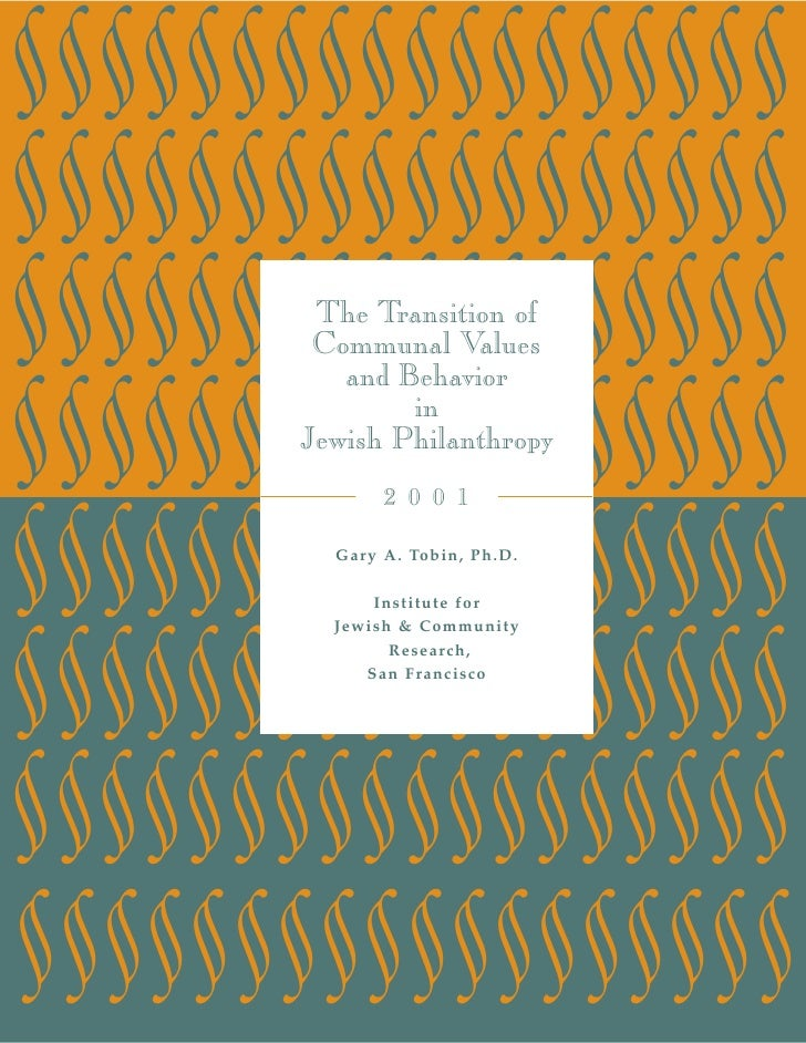 The Transition of  Communal Values    and Behavior         in Jewish Philanthropy        2 0 0 1    Gary A. Tobin, Ph.D.  ...