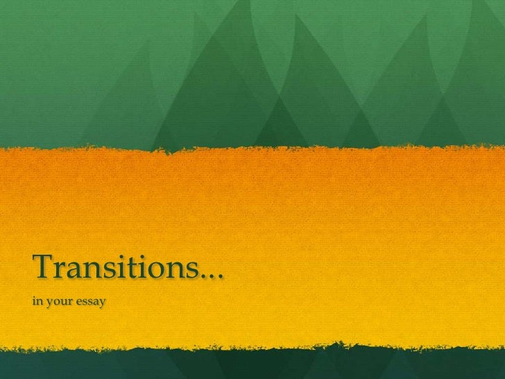 Transitions...<br />in your essay<br />