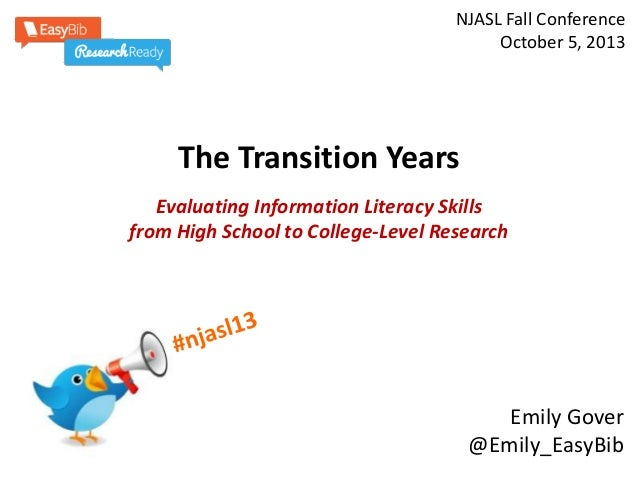 NJASL Fall Conference October 5, 2013  The Transition Years Evaluating Information Literacy Skills from High School to Col...
