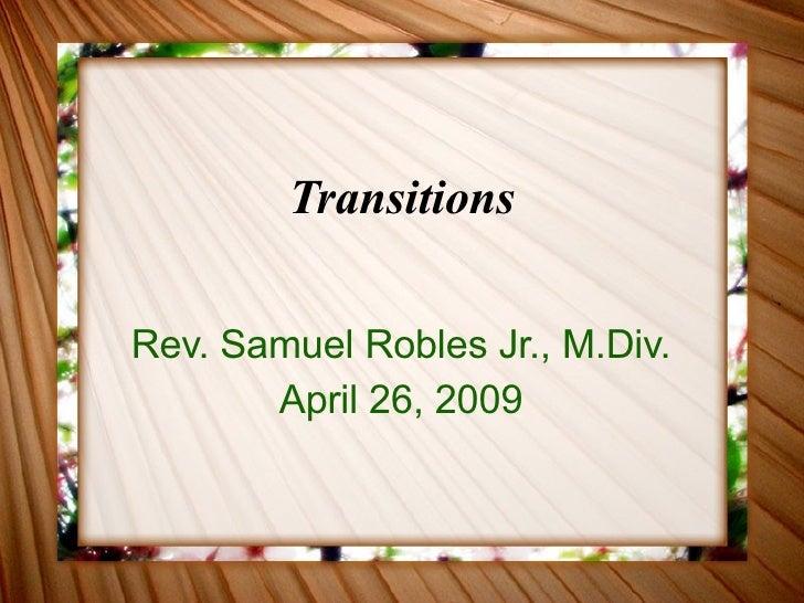 Transitions Rev. Samuel Robles Jr., M.Div. April 26, 2009
