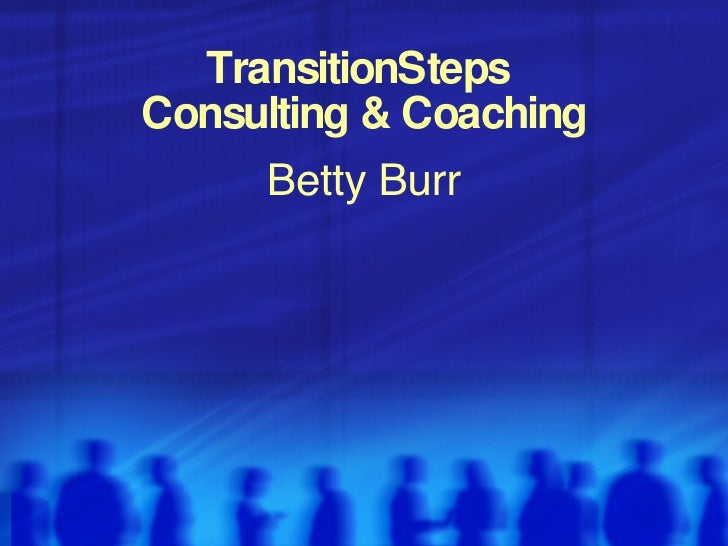 TransitionSteps  Consulting & Coaching <ul><li>Betty Burr </li></ul>