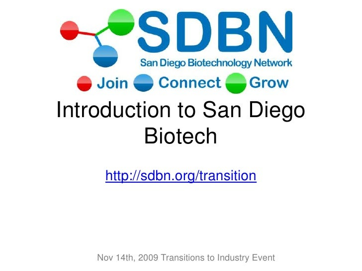 Introduction to San Diego Biotech<br />http://sdbn.org/transition<br />Nov 14th, 2009 Transitions to Industry Event<br />